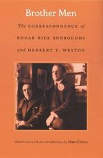 Brother Men: The Correspondence of Edgar Rice Burroughs and Herbert T. Weston by Edgar Rice Burroughs